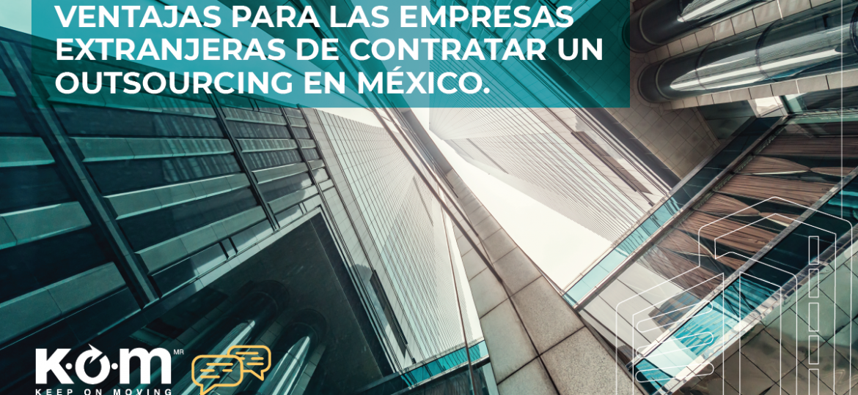 Ventajas para las empresas extranjeras de contratar un outsourcing en México thegem blog default large - Blog Kom